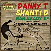 Totally Dubwise Recordings 001-Danny T & Shanti D-Nah Ready.jpg