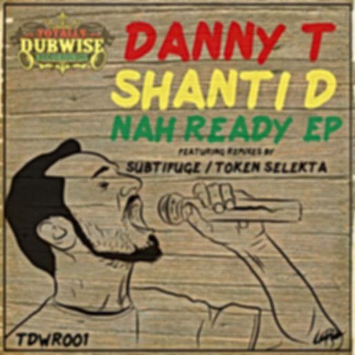 tdwr001-Danny T & Shanti D-Nah Ready.jpg