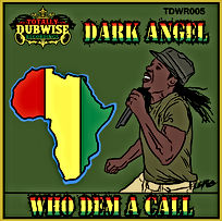 Totally Dubwise Recordings 005-Dark Angel-Who Dem A Call.jpg