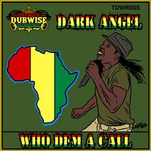 TDWR005-Dark Angel-Who Dem A Call.jpg