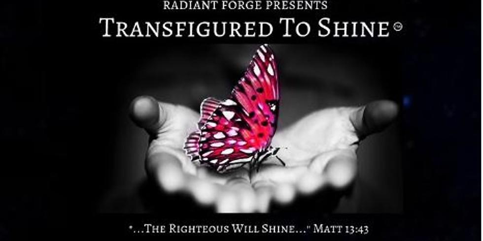 Transfigured To Shine