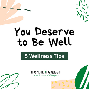 You Deserve to Be Well: 5 Wellness Tips