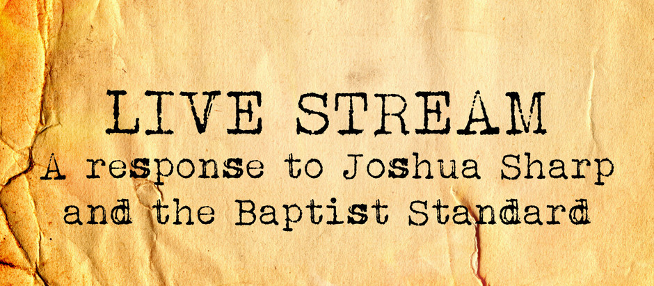 A Response to Joshua Sharp and the Baptist Standard