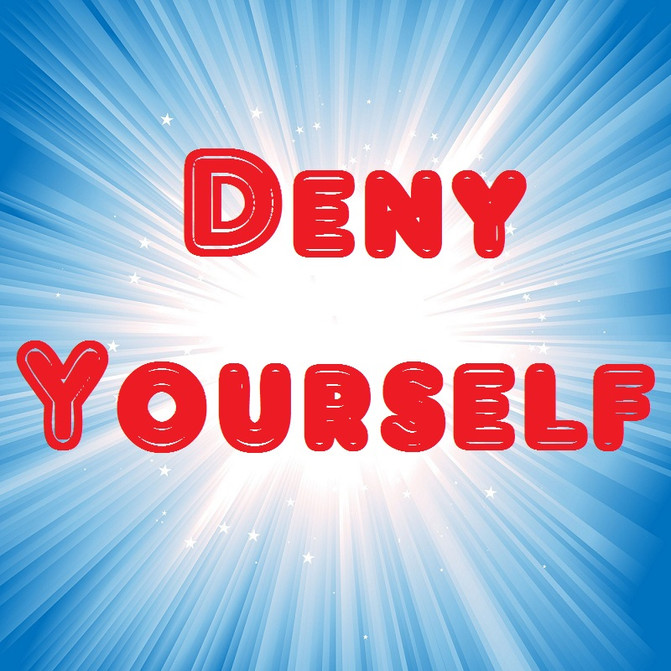 Deny Yourself: Why?