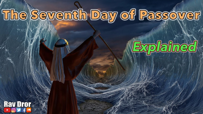 The Seventh Day of Passover – Shevi'i Shel Pesach - שביעי של פסח
