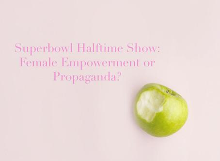Superbowl Halftime Show: Female Empowerment or Propaganda?