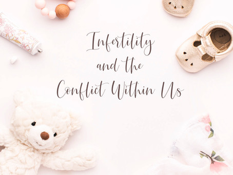 Infertility and the Conflict Within Us