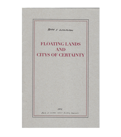 FLOATING LANDS AND CITYS* OF CERTAINTY / Beth Wilkinson