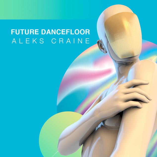 FUTURE DANCEFLOOR - Aleks Craine