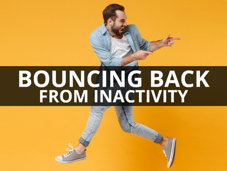Bouncing Back from Inactivity