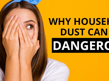 Why Household Dust Can Be Dangerous!