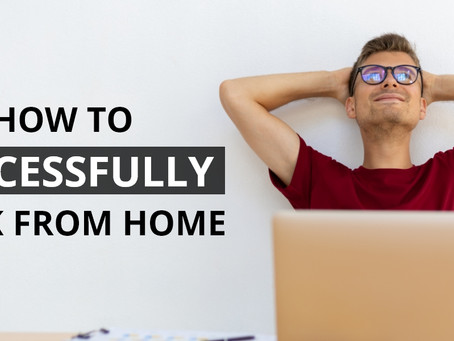 How To Successfully Work From Home!
