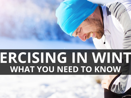 Exercising in Winter - What you need to know!