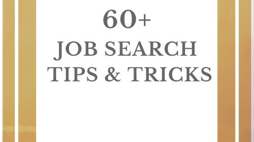 60+ Job Search  Tips & Tricks!