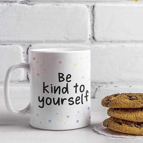Be Kind To Yourself 11oz Mug