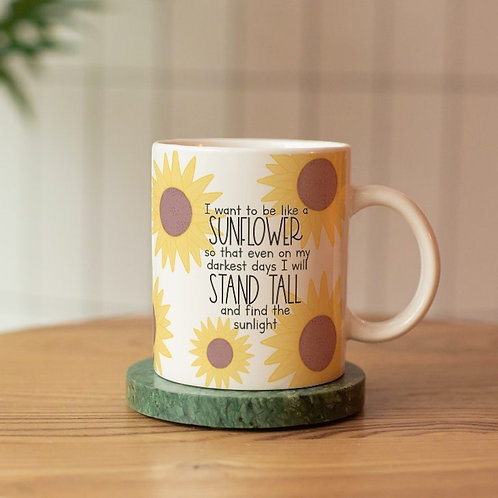 I Want To Be like a Sunflower 11oz Mug