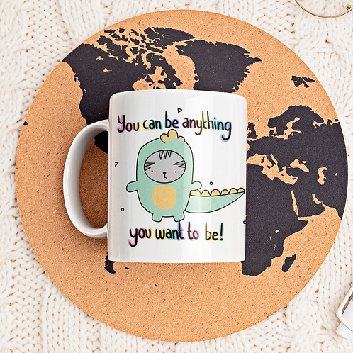 You Can Be Anything You Want To Be 11oz Mug