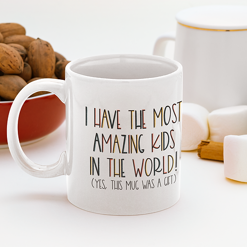 I Have the Most Amazing Kids in the World 11oz Mug