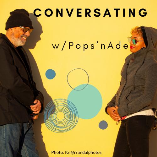 Conversating w/Pops'nAde