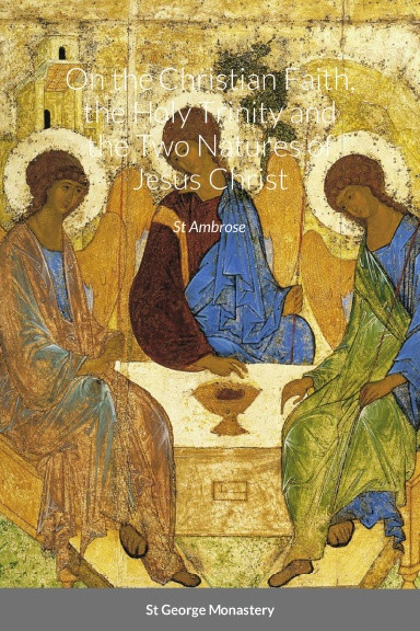 On the Christian Faith, the Holy Trinity and the Two Natures of Jesus Christ by St Ambrose
