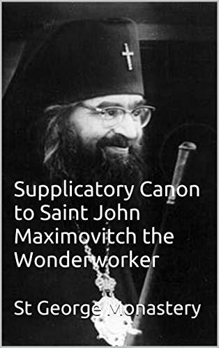 Supplicatory Canon to Saint John Maximovitch the Wonderworker