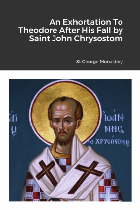 An Exhortation To Theodore After His Fall by Saint John Chrysostom