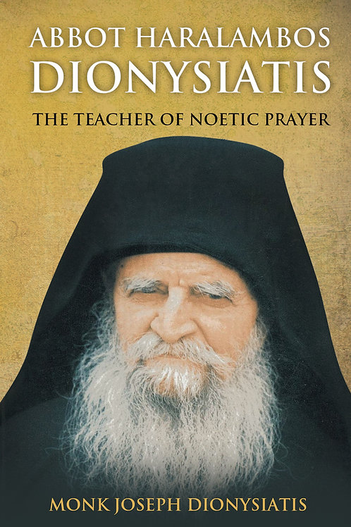 Abbot Haralambos Dionysiatis - The Teacher of Noetic Prayer