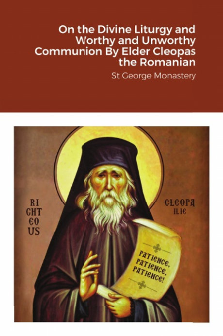 On the Divine Liturgy and Worthy and Unworthy Communion By Elder Cleopas the Rom