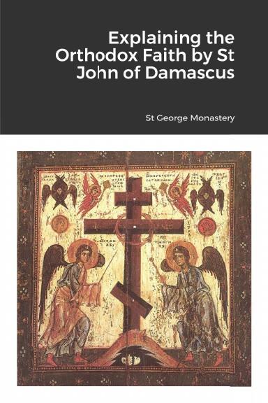 Explaining the Orthodox Faith by St John of Damascus