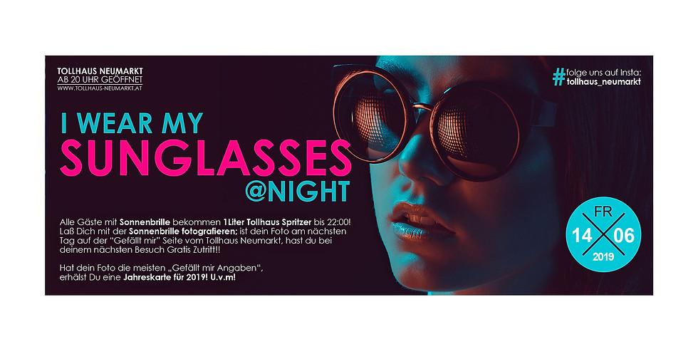 I wear my SUNglasses @ NIGHT!