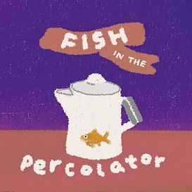 Fish in the Percolator.jpg