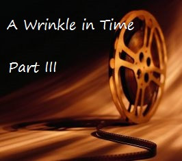 A Wrinkle in Time (part 3)