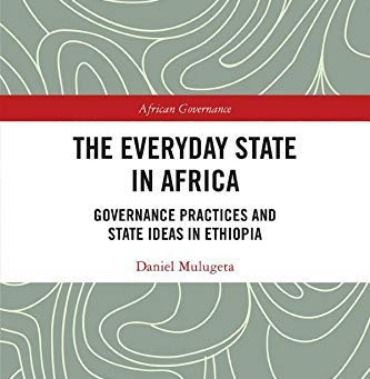 ASA Post-doctoral researcher Daniel Mulugeta publishes a book 'The Everyday State in Africa'.