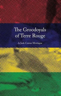 The Groodoyals of Terre Rouge by Jude Cowan Montague
