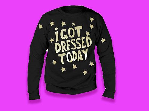I Got Dressed Today Sweater