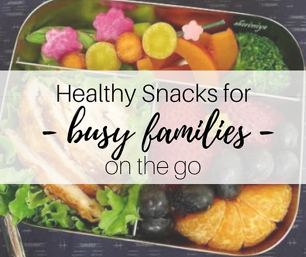 Healthy snacks for busy families