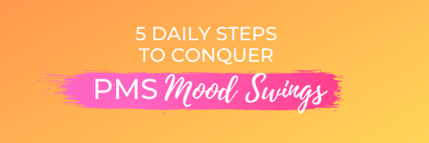 5 daily steps to conquer pms mood swings