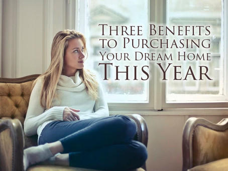 Three Benefits to Purchasing Your Dream Home This Year