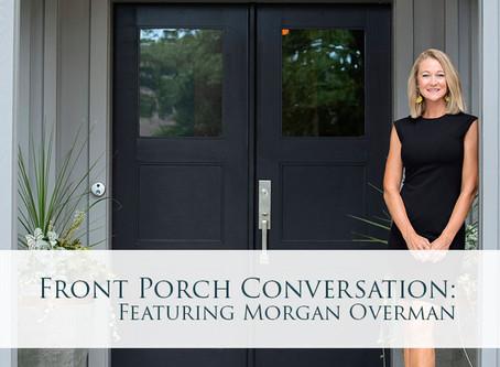 Front Porch Conversation: Featuring Morgan Overman