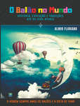 O balão é o mundo - História, evolução e tradições até os dias atuais