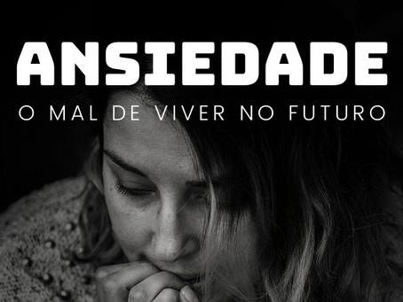 ANSIEDADE: O MAL DE VIVER NO FUTURO