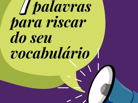 7 PALAVRAS PARA RISCAR DO SEU VOCABULÁRIO