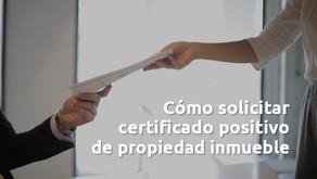 ¿Cómo Solicitar el Certificado Positivo de Propiedad Inmueble?