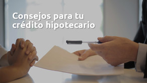 Consejos para tu Crédito Hipotecario