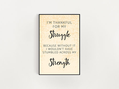 I Am Thankful For My Struggle Print