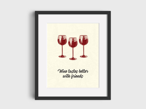 Wine Tastes Better With Friends Print