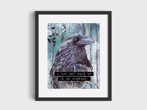 I did not wake up to be...  Raven Print