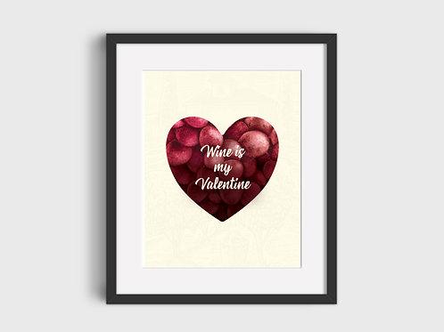 Wine Is My Valentine Print