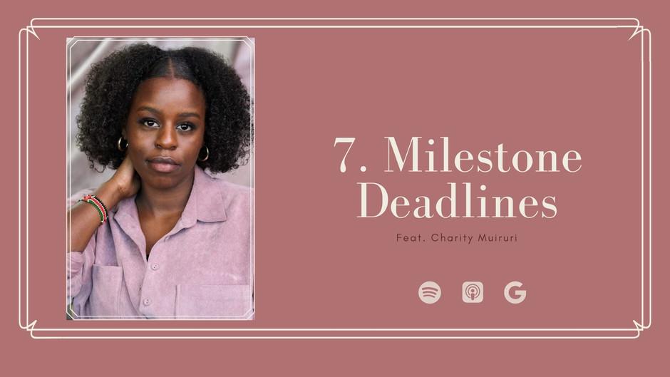 Ep.7 Milestone Deadlines (feat. Charity Muiruri)