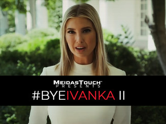 EXCLUSIVE NEW VIDEO: MeidasTouch Presents 'Bye Ivanka: The Sequel'